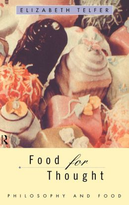 Food for Thought: Philosophy and Food