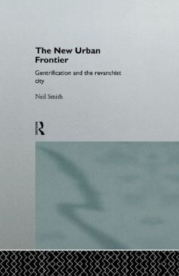 The New Urban Frontier: Gentrification and the Revanchist City