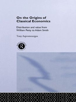 On the Origins of Classical Economics: Distribution and Value from William Petty to Adam Smith