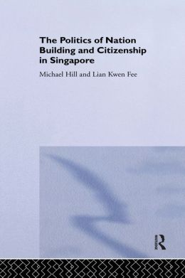 Politics of Nation Building and Citizenship in Singapore