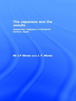 The Japanese and the Jesuits: Alessandro Valignano in Sixteenth Century Japan