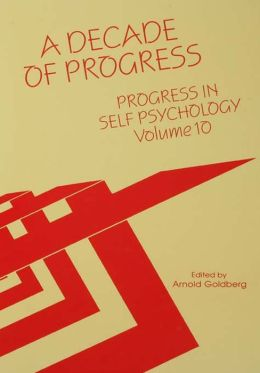 Progress in Self Psychology, V. 10: A Decade of Progress