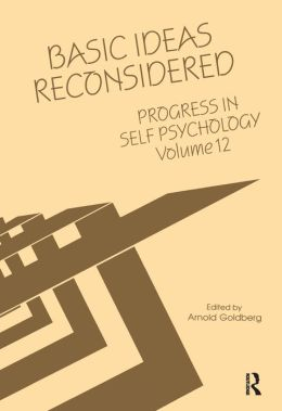 Progress in Self Psychology, V. 12: Basic Ideas Reconsidered