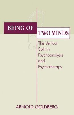 Being of Two Minds: The Vertical Split in Psychoanalysis and Psychotherapy