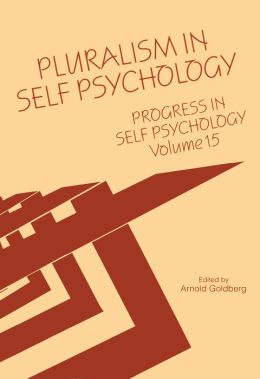 Progress in Self Psychology, V. 15: Pluralism in Self Psychology