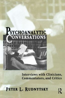 Psychoanalytic Conversations: Interviews with Clinicians, Commentators, and Critics