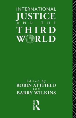 International Justice and the Third World: Studies in the Philosophy of Development
