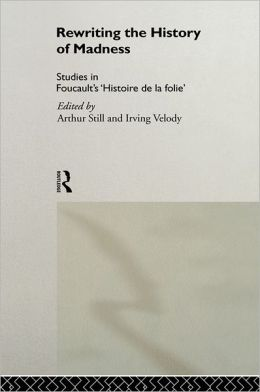 Rewriting the History of Madness: Studies in Foucault's 'Histoire de la Folie'