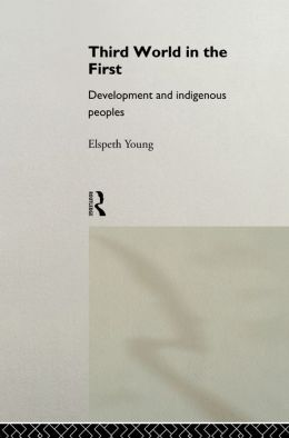 Third World in the First: Development and Indigenous Peoples