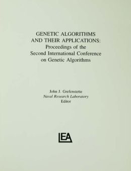 Genetic Algorithms and their Applications: Proceedings of the Second International Conference on Genetic Algorithms
