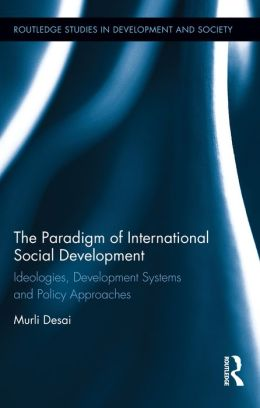 The Paradigm Shift in International Social Development: Toward a Rights Based Policy Approach: Ideologies, Development Systems and Policy Approaches