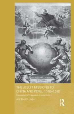 The Jesuit Missions to China and Peru, 1570-1610: Expectations and Appraisals of Expansionism: Expectations and Appraisals of Expansionism