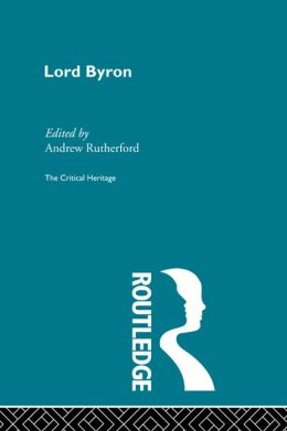 Lord Byron: The Critical Heritage