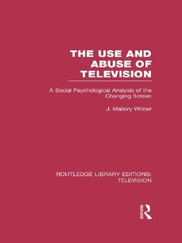 The Use and Abuse of Television: A Social Psychological Analysis of the Changing Screen