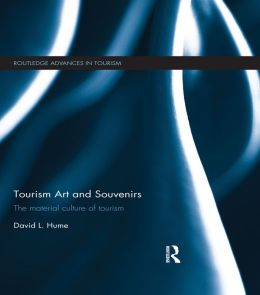 Tourism Art and Souvenirs: The Material Culture of Tourism: The Material Culture of Tourism