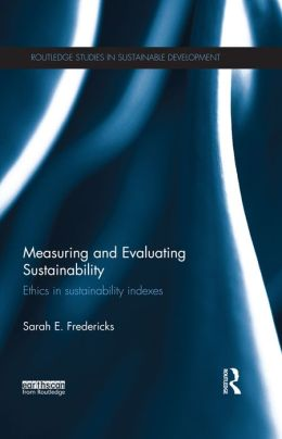 Measuring and Evaluating Sustainability: Ethics in Sustainability Indexes