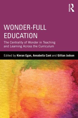 Wonder-Full Education: The Centrality of Wonder in Teaching and Learning Across the Curriculum