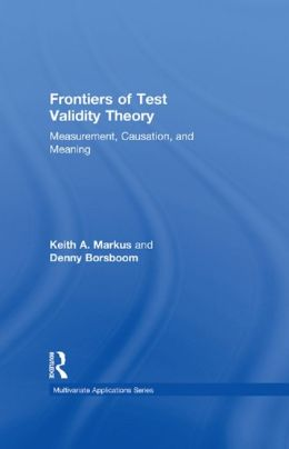 Frontiers of Test Validity Theory: Measurement, Causation, and Meaning