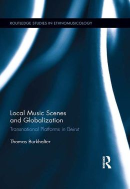 Local Music Scenes and Globalization: Transnational Platforms in Beirut