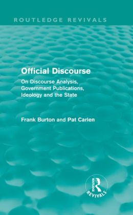 Official Discourse: On Discourse Analysis, Government Publications, Ideology and The State: On Discourse Analysis, Government Publications, Ideology and the State