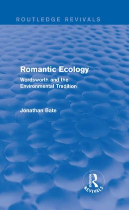 Romantic Ecology: Wordsworth and the Environmental Tradition: Wordsworth and the Environmental Tradition