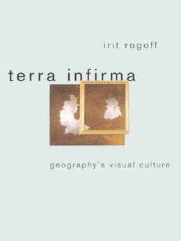 Terra Infirma: Geography's Visual Culture