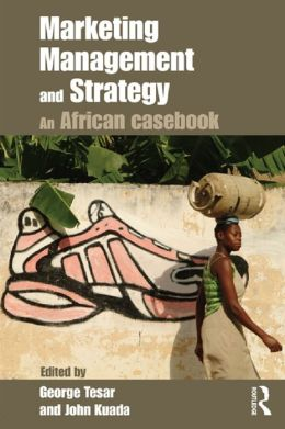 Marketing Management and Strategy: An African Casebook: An African Casebook