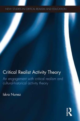 Critical Realist Activity Theory: An engagement with critical realism and cultural-historical activity theory