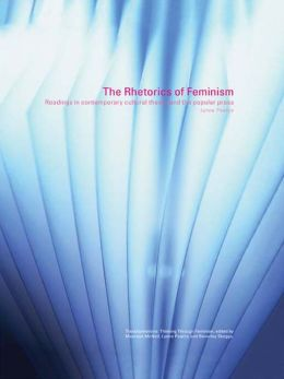 The Rhetorics of Feminism: Readings in Contemporary Cultural Theory and the Popular Press