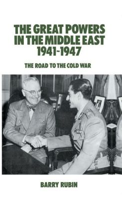 The Great Powers in the Middle East 1941-1947: The Road to the Cold War