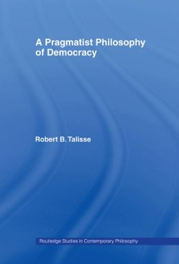 A Pragmatist Philosophy of Democracy