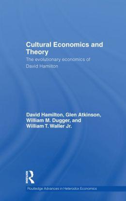 Cultural Economics and Theory: The Evolutionary Economics of David Hamilton