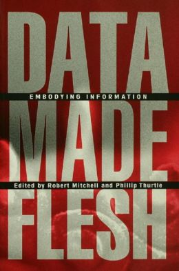 Data Made Flesh: Embodying Information