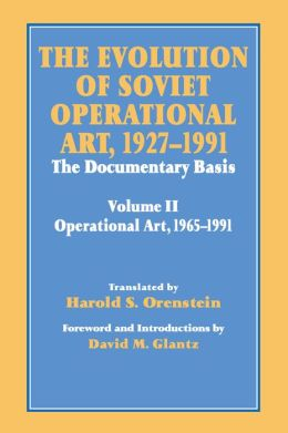 The Evolution of Soviet Operational Art, 1927-1991: The Documentary Basis: Volume 2 (1965-1991)