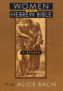 Women in the Hebrew Bible: A Reader: A Reader
