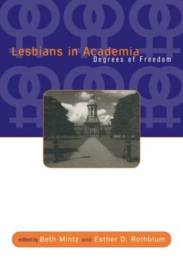 Lesbians in Academia: Degrees of Freedom: Degrees of Freedom