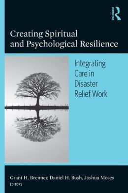 Creating Spiritual and Psychological Resilience: Integrating Care in Disaster Relief Work