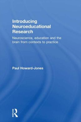 Introducing Neuroeducational Research: Neuroscience, Education and the Brain from Contexts to Practice