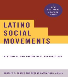 Latino Social Movements: Historical and Theoretical Perspectives: Historical and Theoretical Perspectives