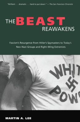 The Beast Reawakens: Fascism's Resurgence from Hitler's Spymasters to Today's Neo-Nazi Groups and Right-Wing Extremists: Fascism's Resurgence from Hitler's Spymasters to Today's Neo-Nazi Groups and Right-Wing Extremists