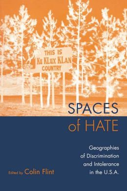 Spaces of Hate: Geographies of Discrimination and Intolerance in the U..S..A..: Geographies of Discrimination and Intolerance in the U.S.A.