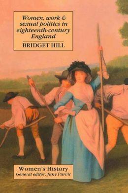 Women, Work And Sexual Politics In Eighteenth-Century England