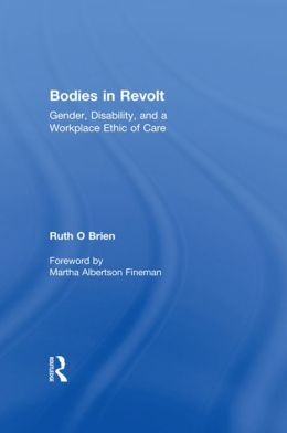 Bodies in Revolt: Gender, Disability, and a Workplace Ethic of Care