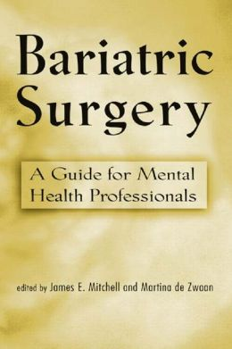Bariatric Surgery: Psychosocial Assessment and Treatment: A Guide for Mental Health Professionals
