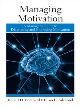 Managing Motivation: A Manager's Guide to Diagnosing and Improving Motivation