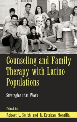 Counseling and Family Therapy with Latino Populations: Strategies that Work