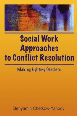 Social Work Approaches to Conflict Resolution: Making Fighting Obsolete
