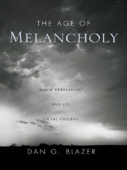 The Age of Melancholy: Major Depression and Its Social Origins: