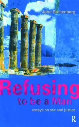 Refusing to be a Man: Essays on Social Justice
