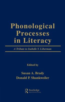 Phonological Processes in Literacy: A Tribute to Isabelle Y. Liberman